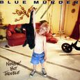 Blue Murder/Nothin But Trouble
