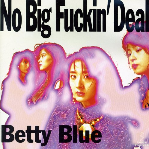 Betty Blue~No Big Fuckin' Deal