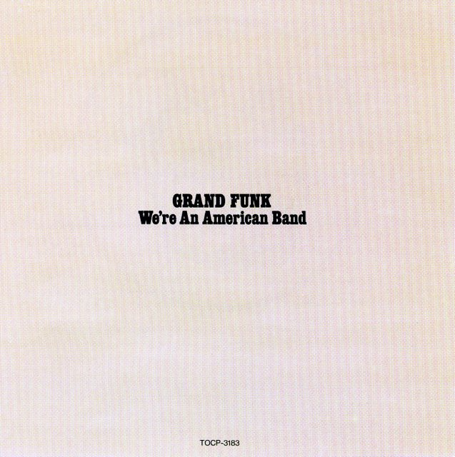 Grand Funk~We're An American Band